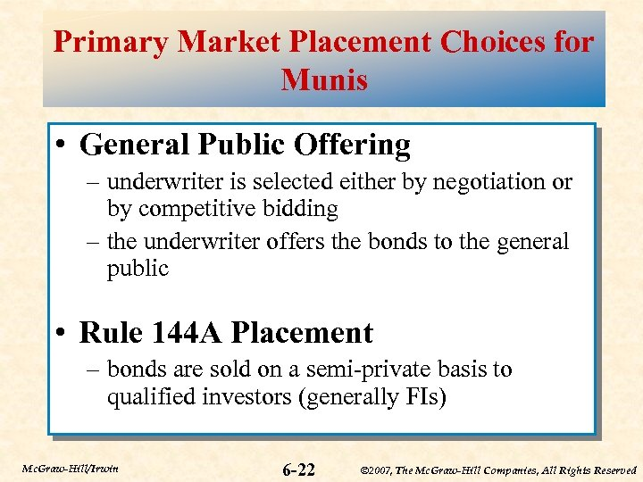 Primary Market Placement Choices for Munis • General Public Offering – underwriter is selected