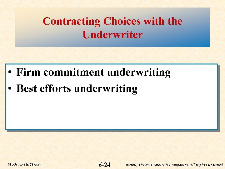 Contracting Choices with the Underwriter • Firm commitment underwriting • Best efforts underwriting Mc.