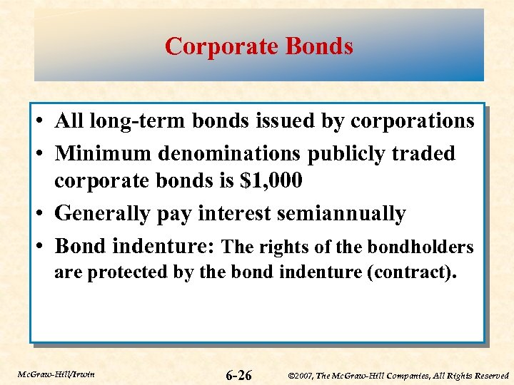 Corporate Bonds • All long-term bonds issued by corporations • Minimum denominations publicly traded