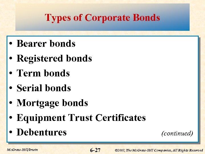 Types of Corporate Bonds • • Bearer bonds Registered bonds Term bonds Serial bonds