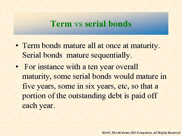 Term vs serial bonds • Term bonds mature all at once at maturity. Serial