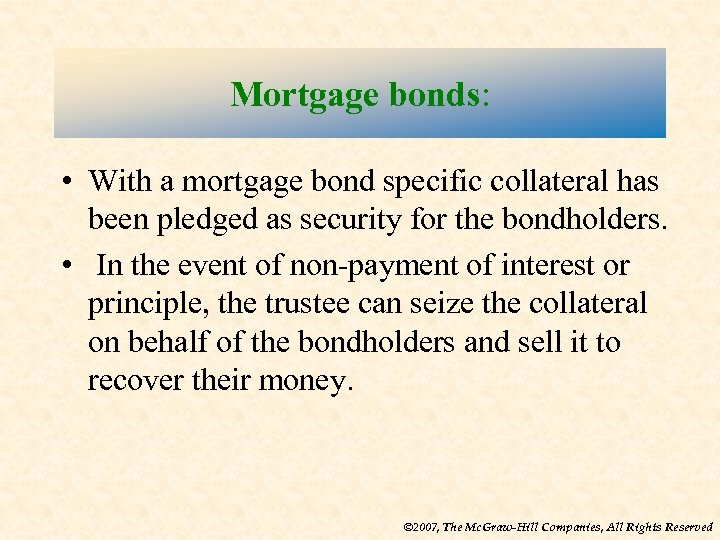 Mortgage bonds: • With a mortgage bond specific collateral has been pledged as security