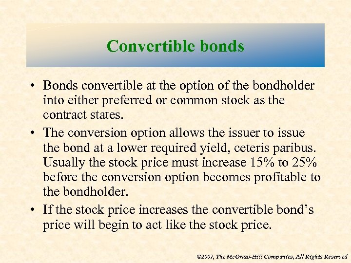Convertible bonds • Bonds convertible at the option of the bondholder into either preferred