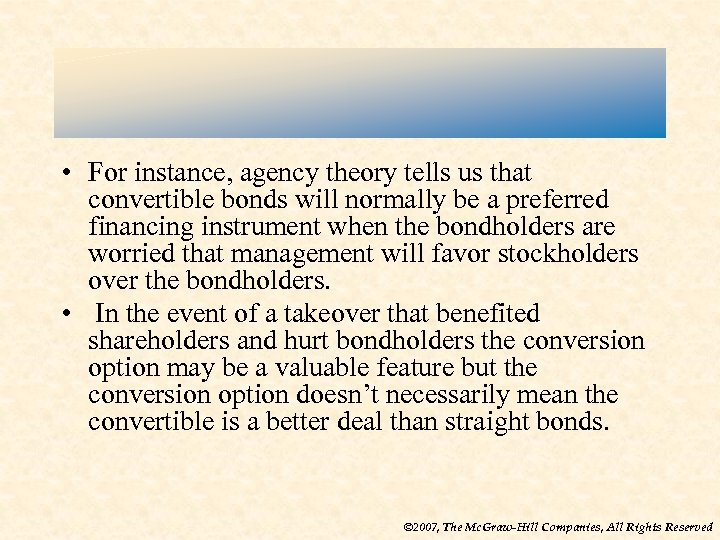 • For instance, agency theory tells us that convertible bonds will normally be