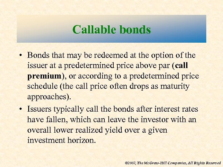 Callable bonds • Bonds that may be redeemed at the option of the issuer