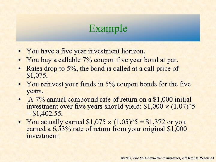 Example • You have a five year investment horizon. • You buy a callable
