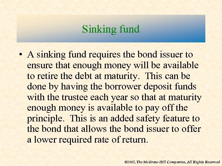 Sinking fund • A sinking fund requires the bond issuer to ensure that enough