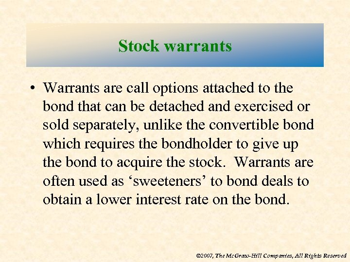 Stock warrants • Warrants are call options attached to the bond that can be