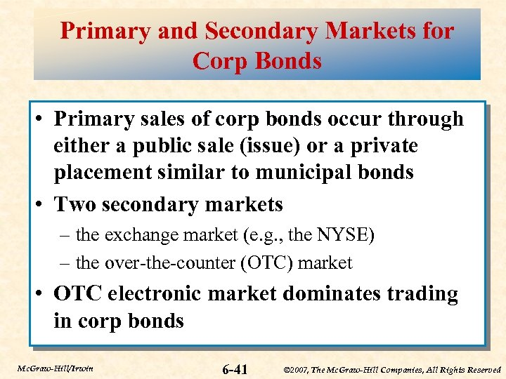 Primary and Secondary Markets for Corp Bonds • Primary sales of corp bonds occur