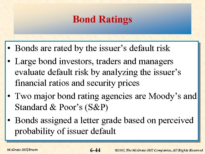 Bond Ratings • Bonds are rated by the issuer's default risk • Large bond