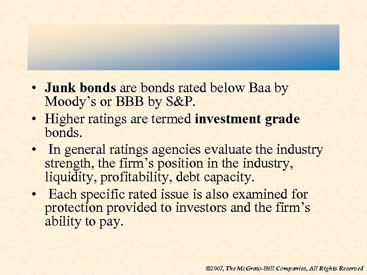 • Junk bonds are bonds rated below Baa by Moody's or BBB by