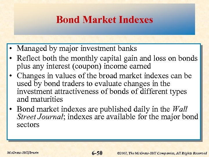 Bond Market Indexes • Managed by major investment banks • Reflect both the monthly