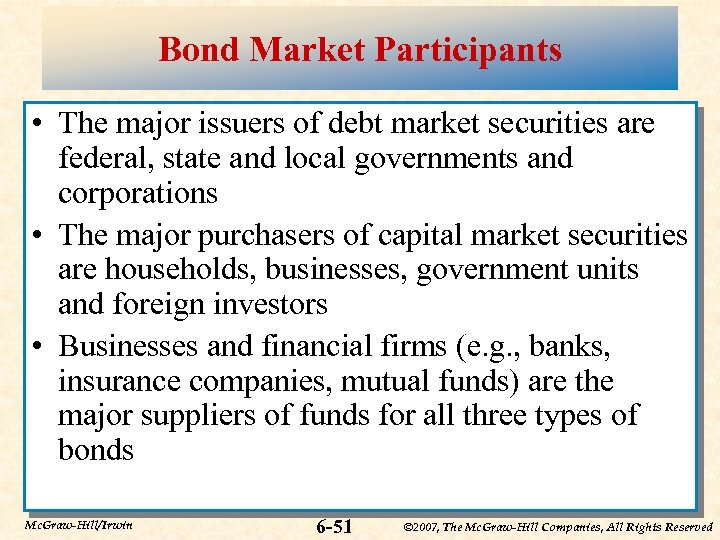 Bond Market Participants • The major issuers of debt market securities are federal, state