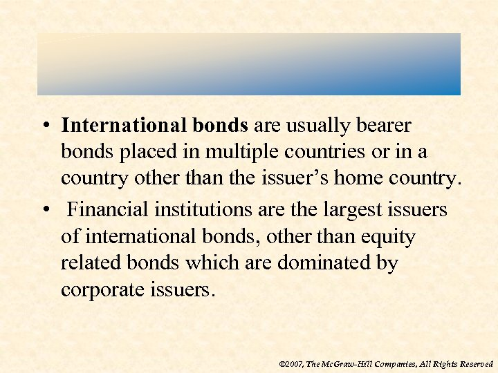 • International bonds are usually bearer bonds placed in multiple countries or in