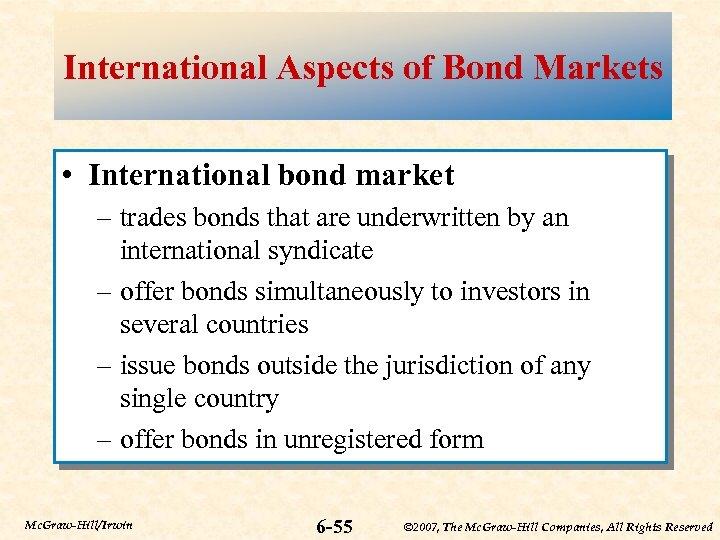 International Aspects of Bond Markets • International bond market – trades bonds that are