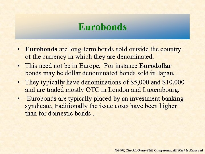 Eurobonds • Eurobonds are long-term bonds sold outside the country of the currency in