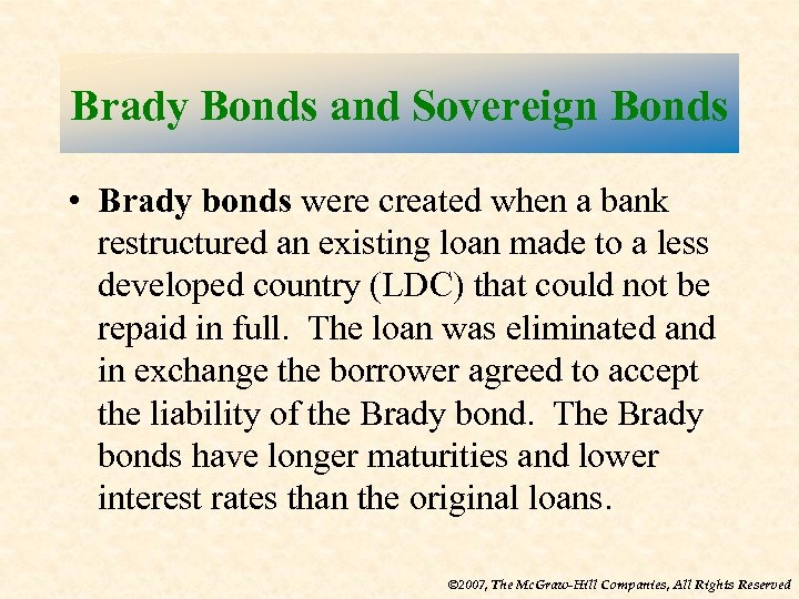 Brady Bonds and Sovereign Bonds • Brady bonds were created when a bank restructured