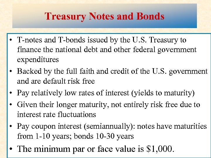 Treasury Notes and Bonds • T-notes and T-bonds issued by the U. S. Treasury