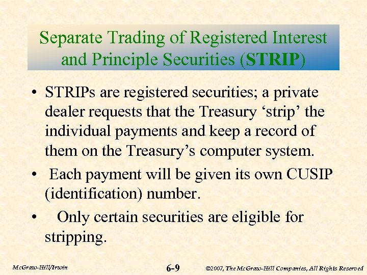Separate Trading of Registered Interest and Principle Securities (STRIP) • STRIPs are registered securities;