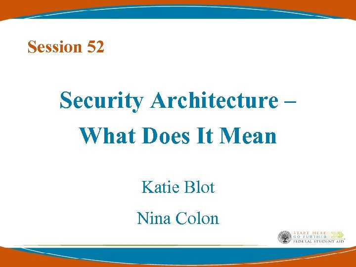 Session 52 Security Architecture – What Does It Mean Katie Blot Nina Colon