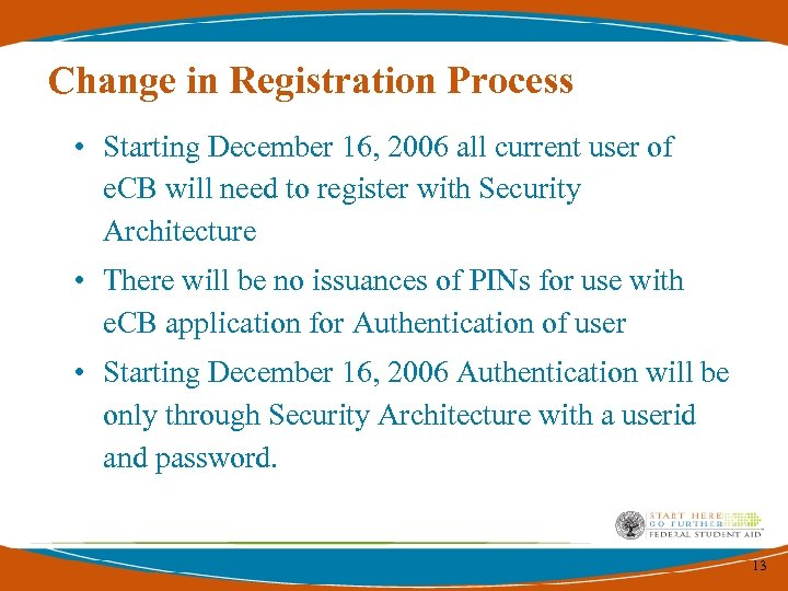 Change in Registration Process • Starting December 16, 2006 all current user of e.