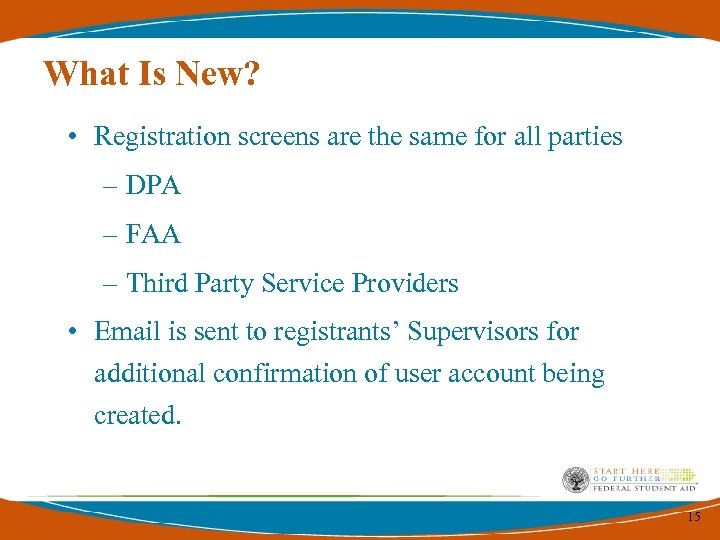 What Is New? • Registration screens are the same for all parties – DPA