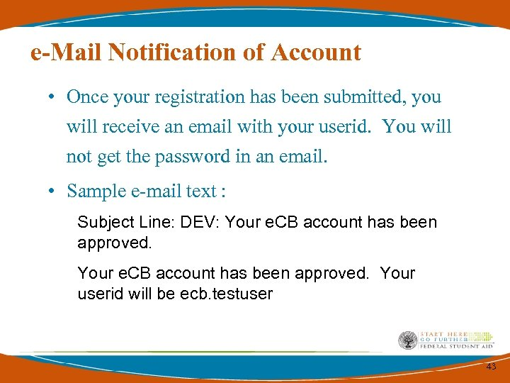 e-Mail Notification of Account • Once your registration has been submitted, you will receive