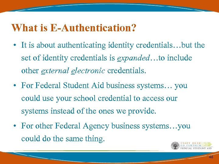 What is E-Authentication? • It is about authenticating identity credentials…but the set of identity
