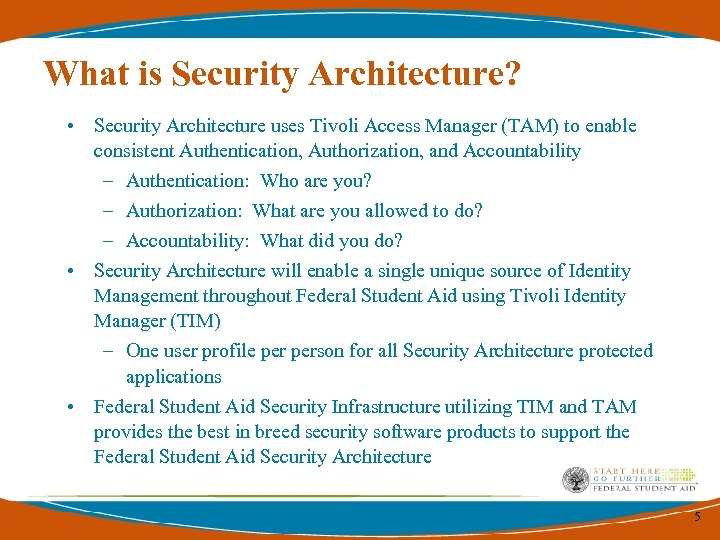 What is Security Architecture? • Security Architecture uses Tivoli Access Manager (TAM) to enable