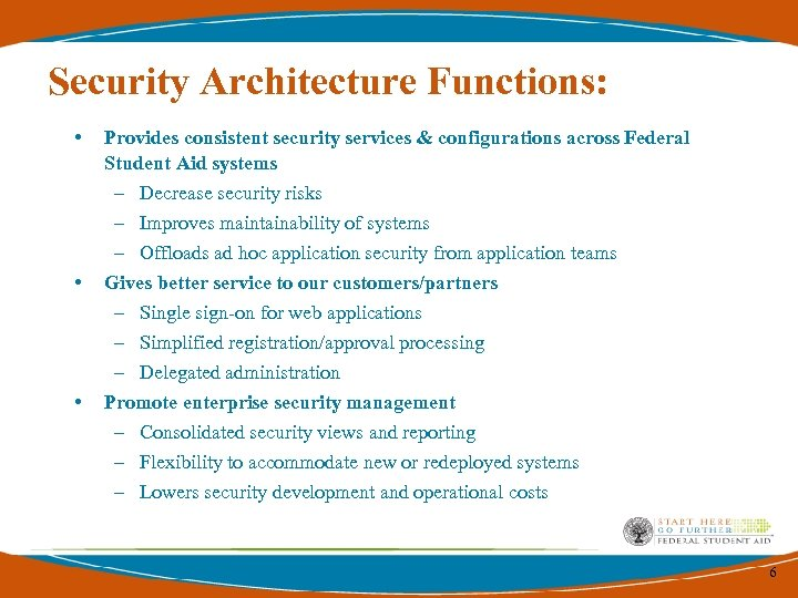 Security Architecture Functions: • Provides consistent security services & configurations across Federal Student Aid