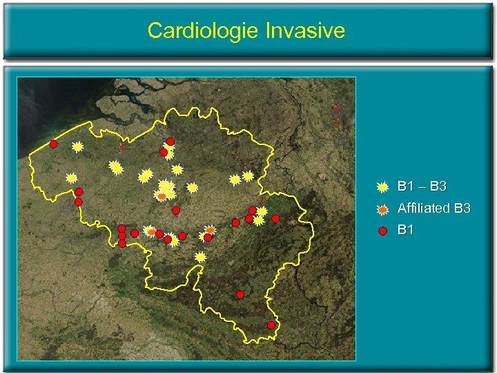 Cardiologie Invasive B 1 – B 3 Affiliated B 3 B 1