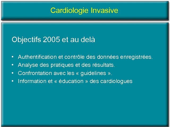 Cardiologie Invasive Objectifs 2005 et au delà • • Authentification et contrôle des données