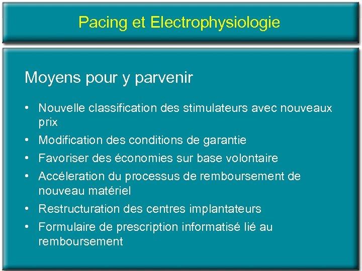 Pacing et Electrophysiologie Moyens pour y parvenir • Nouvelle classification des stimulateurs avec nouveaux