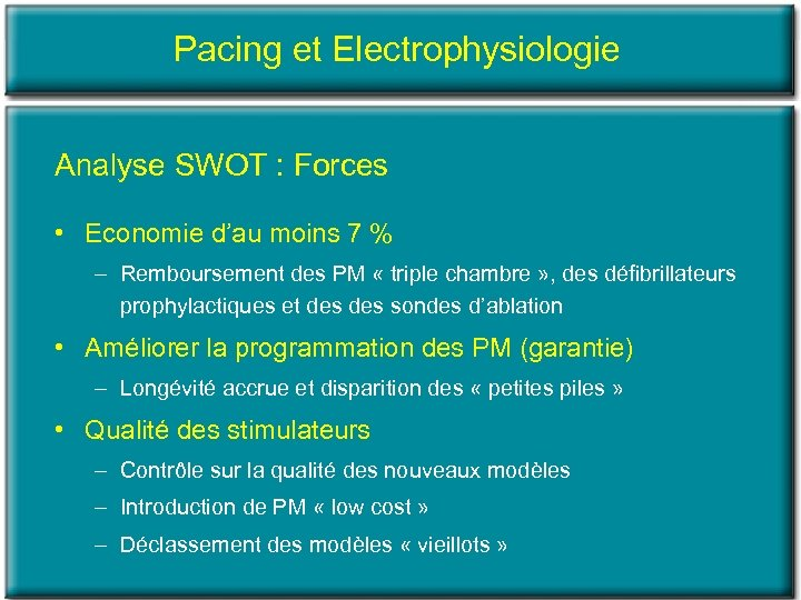 Pacing et Electrophysiologie Analyse SWOT : Forces • Economie d'au moins 7 % –