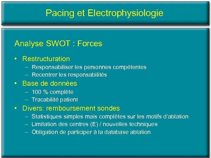 Pacing et Electrophysiologie Analyse SWOT : Forces • Restructuration – Responsabiliser les personnes compétentes