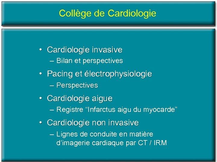 Collège de Cardiologie • Cardiologie invasive – Bilan et perspectives • Pacing et électrophysiologie