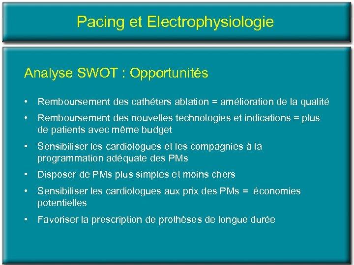 Pacing et Electrophysiologie Analyse SWOT : Opportunités • Remboursement des cathéters ablation = amélioration