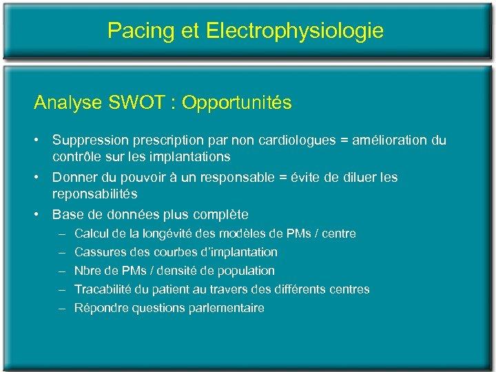 Pacing et Electrophysiologie Analyse SWOT : Opportunités • Suppression prescription par non cardiologues =