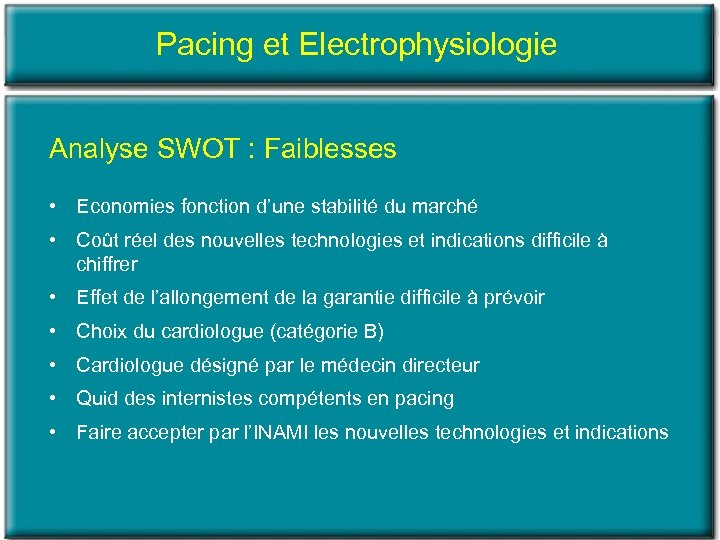 Pacing et Electrophysiologie Analyse SWOT : Faiblesses • Economies fonction d'une stabilité du marché