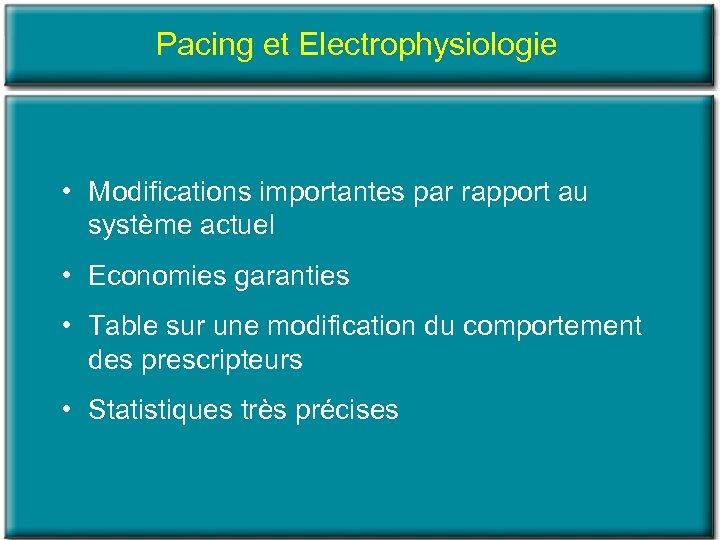 Pacing et Electrophysiologie • Modifications importantes par rapport au système actuel • Economies garanties