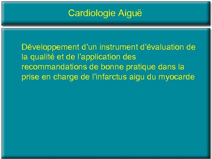 Cardiologie Aiguë Développement d'un instrument d'évaluation de la qualité et de l'application des recommandations