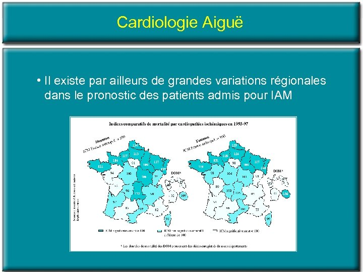 Cardiologie Aiguë • Il existe par ailleurs de grandes variations régionales dans le pronostic