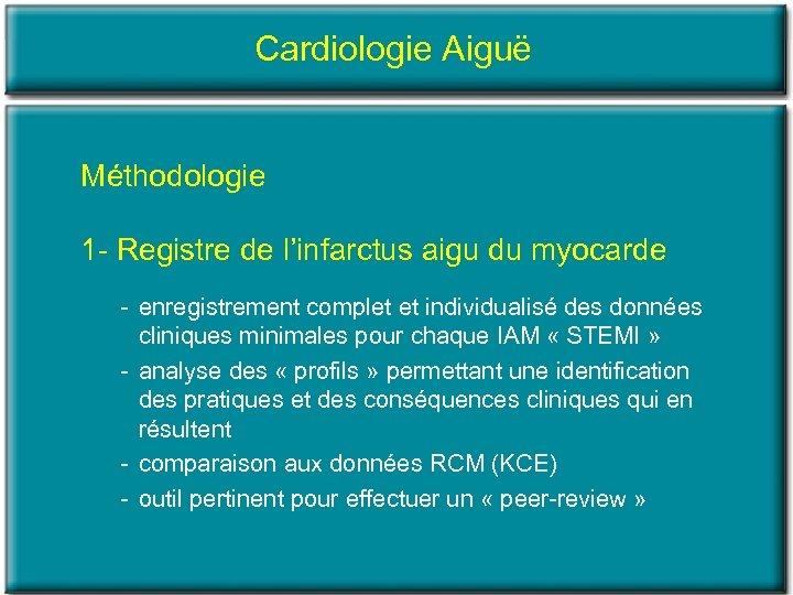 Cardiologie Aiguë Méthodologie 1 Registre de l'infarctus aigu du myocarde enregistrement complet et individualisé