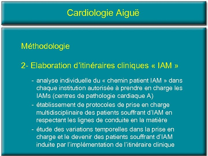 Cardiologie Aiguë Méthodologie 2 Elaboration d'itinéraires cliniques « IAM » analyse individuelle du «
