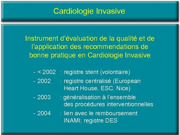 Cardiologie Invasive Instrument d'évaluation de la qualité et de l'application des recommendations de bonne