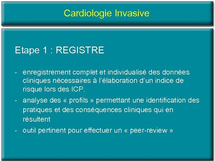 Cardiologie Invasive Etape 1 : REGISTRE enregistrement complet et individualisé des données cliniques nécessaires