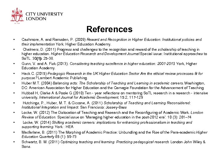 References • • • Cashmore, A. and Ramsden, P. (2009) Reward and Recognition in