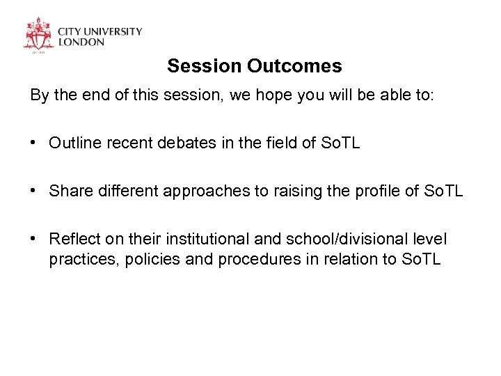 Session Outcomes By the end of this session, we hope you will be able