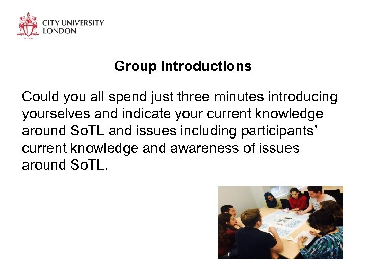 Group introductions Could you all spend just three minutes introducing yourselves and indicate your