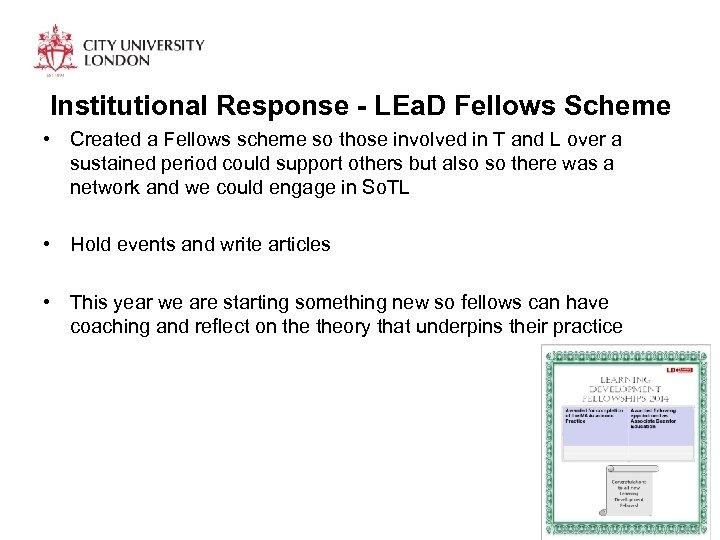 Institutional Response - LEa. D Fellows Scheme • Created a Fellows scheme so those